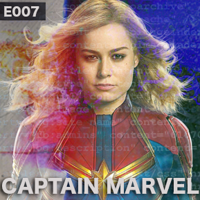 """EP. 7 - """"CAPTAIN MARVEL""""  [Guest: Josh M.]  // Diving into what is perhaps Marvel's most controversial film."""