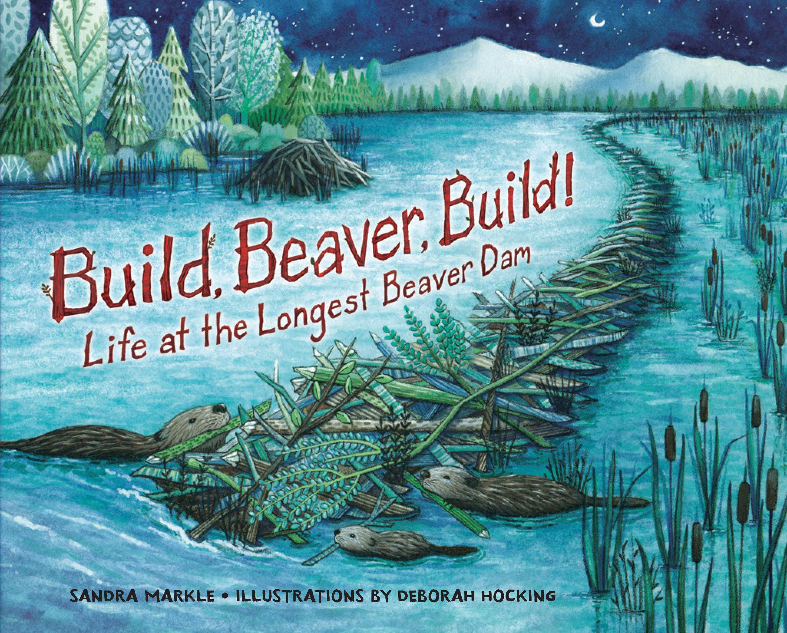 Hocking, Deborah 2016_03 - BUILD BEAVER BUILD LIFE AT THE LONGEST BEAVER DAM - NF PB - RLM LK.jpg