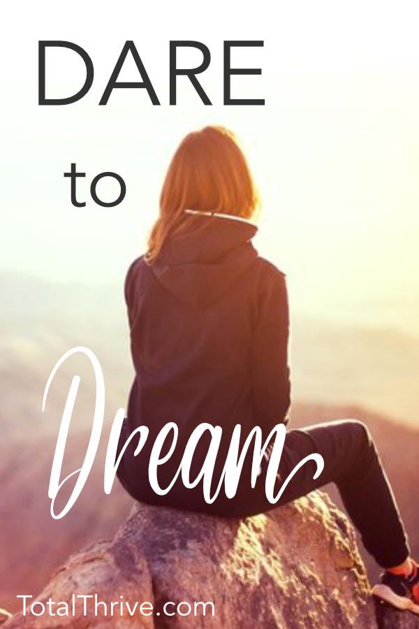 Dare to Dream It, Woman! Then Write Your Vision. Dreaming is risky. But do it anyway. Because no one ever Achieved something great without Dreaming it first. | TotalThrive.com