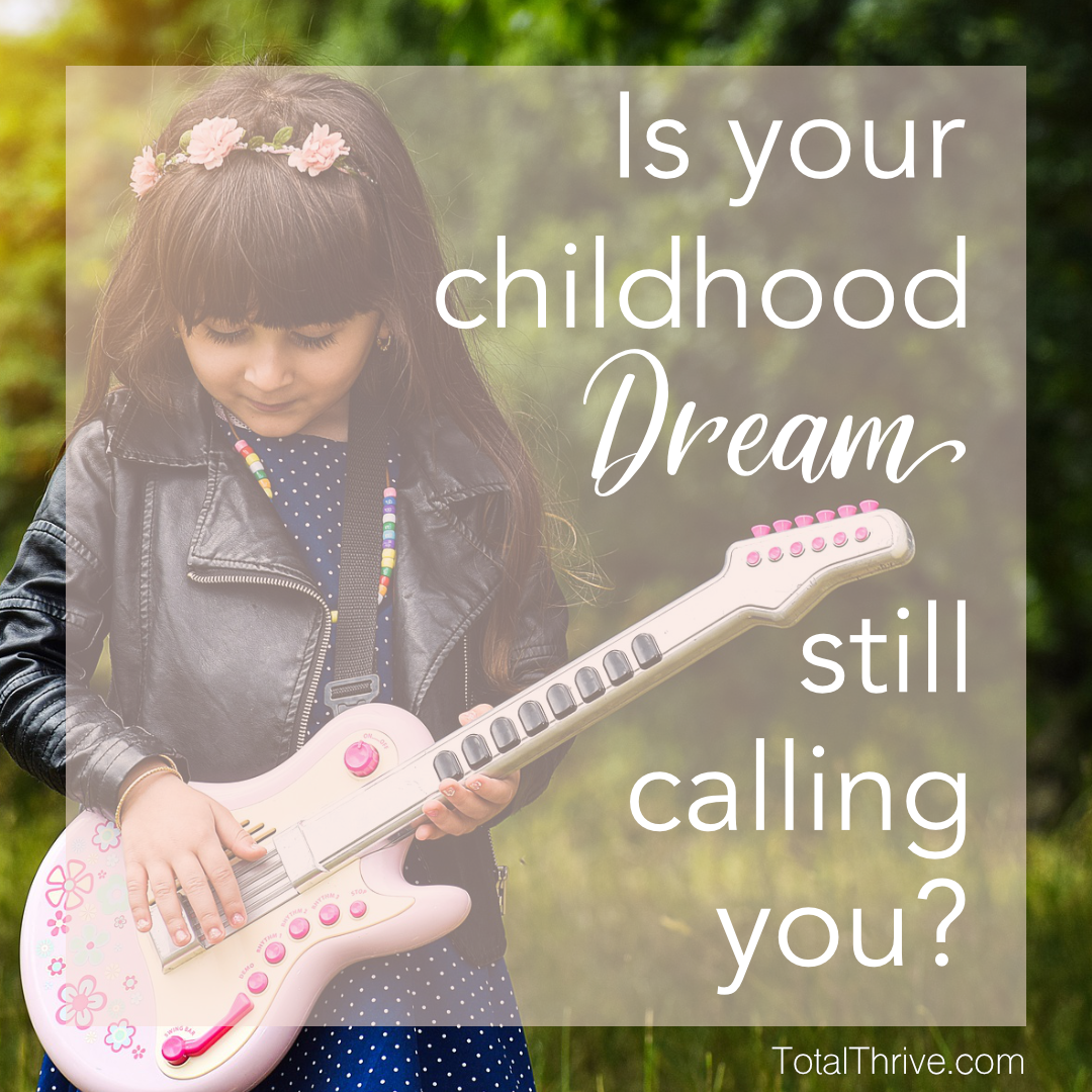 What did YOU dream of when you were a little girl? Is your calling still calling?! What are you gonna do about it … TODAY??! | TotalThrive.com