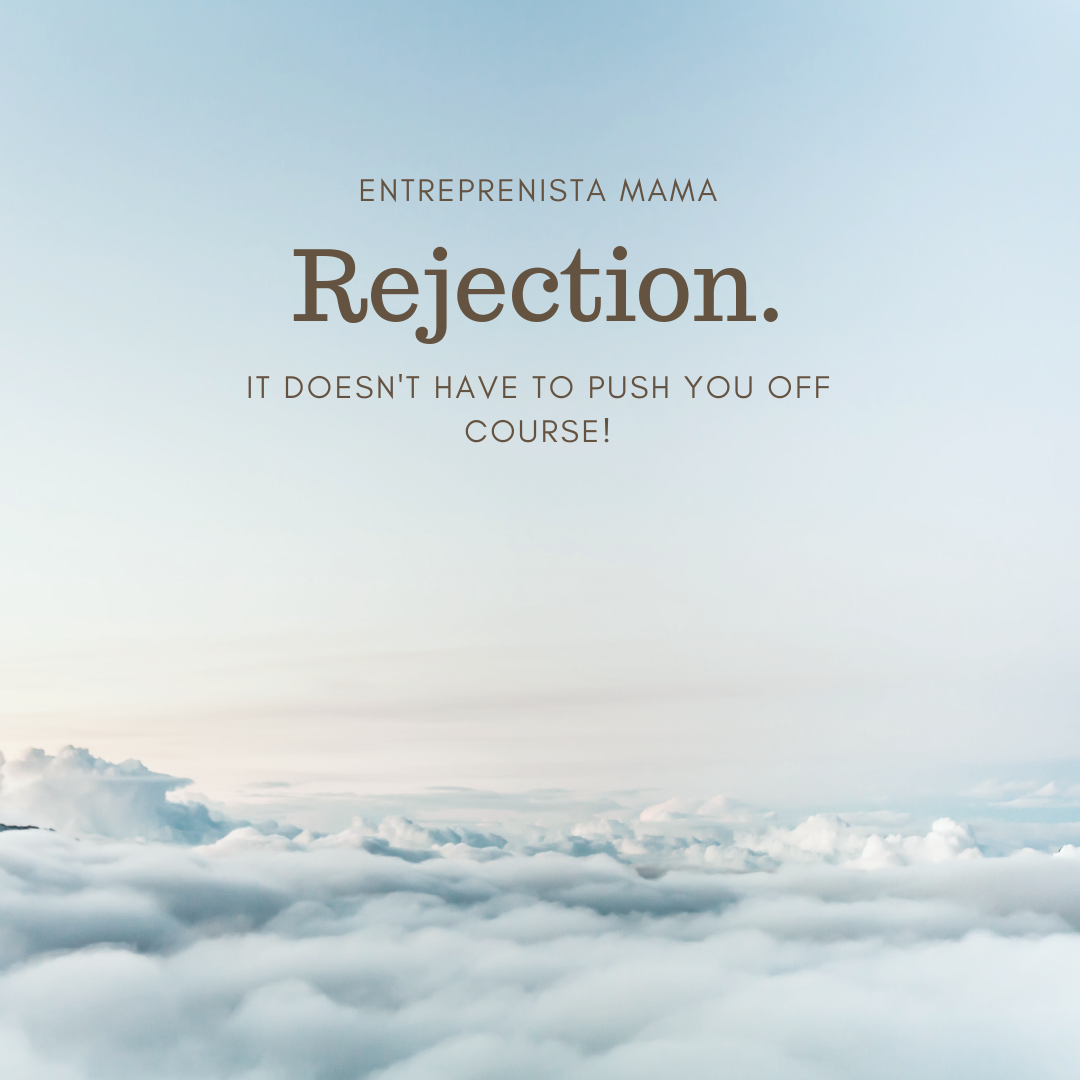 Don't get blown of course by rejection!