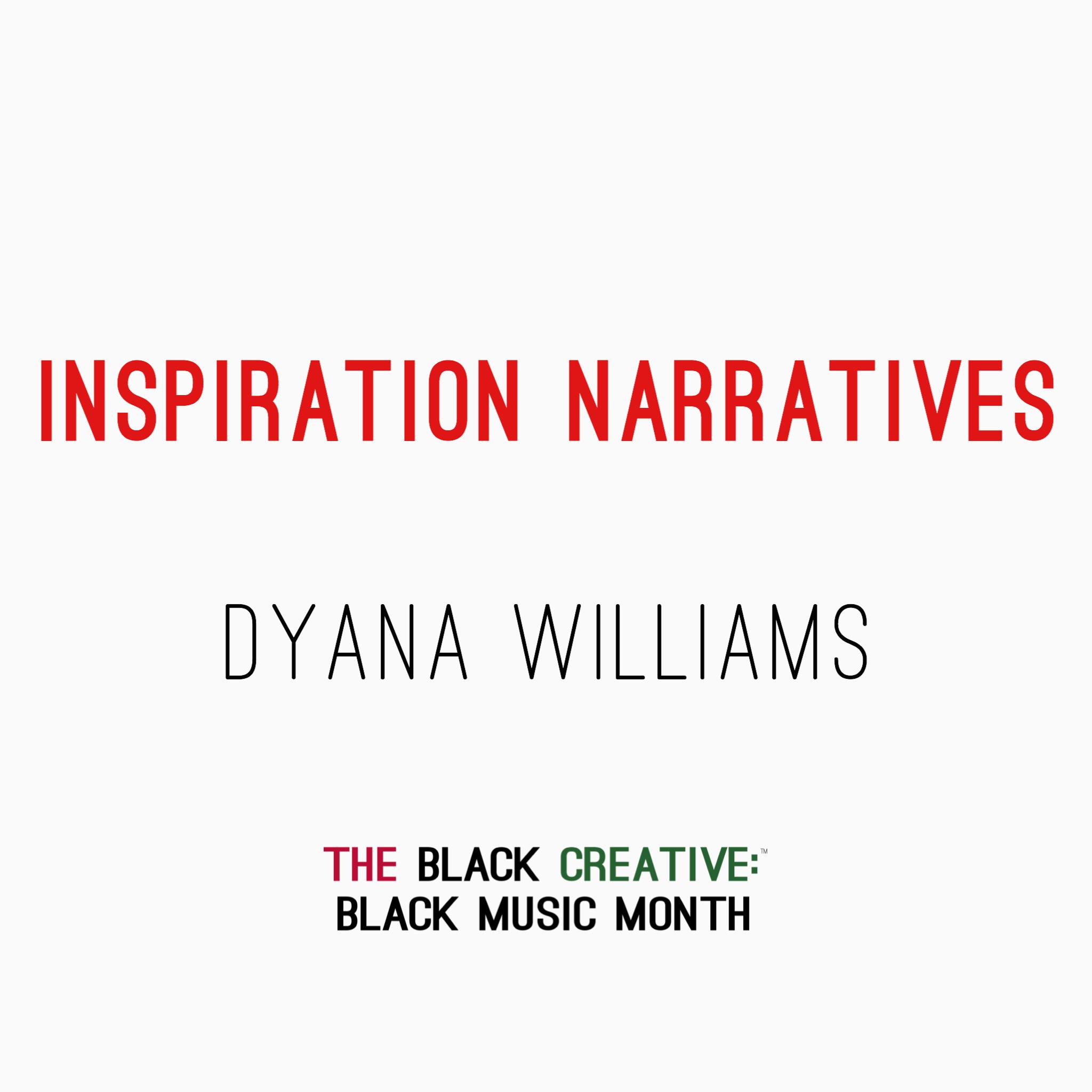 Inspiration Narratives - Dyana Williams