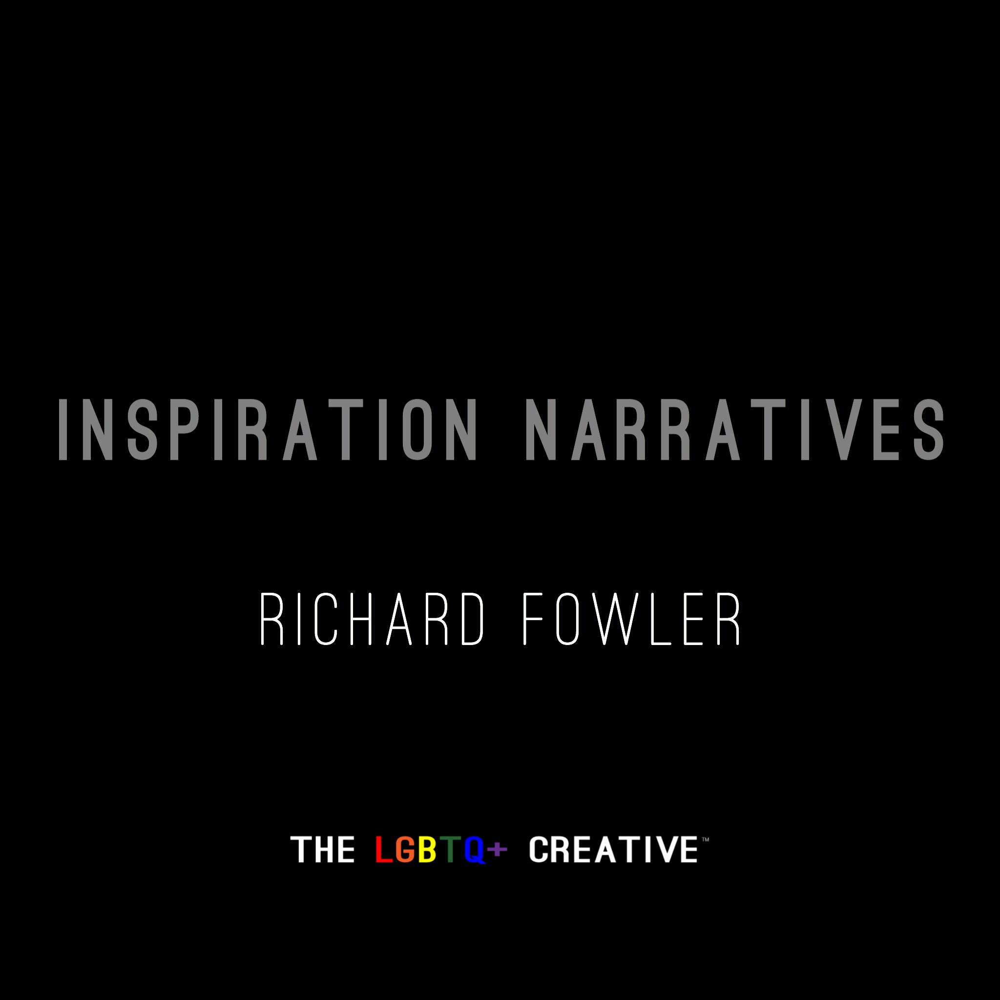 Inspiration Narratives - Richard Fowler