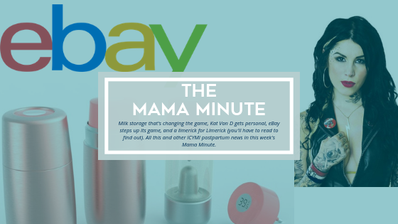 Milk storage that's changing the game, Kat Von D gets personal, eBay steps up its game, and a limerick for Limerick (you'll have to read to find out). All this and other ICYMI postpartum news in this week's Mama Minute.