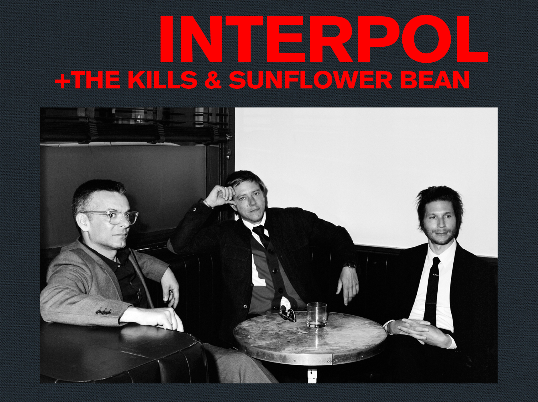 Interpol - +The Kills & Sunflower BeanThursday, October 4th