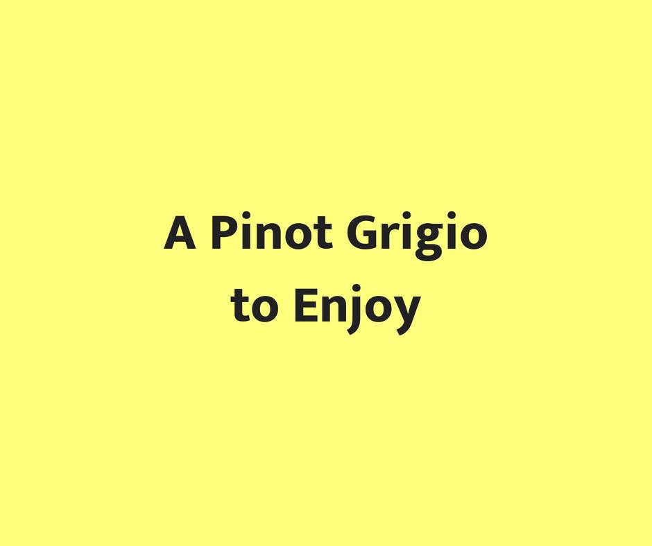 A Pinot Grigio to Enjoy