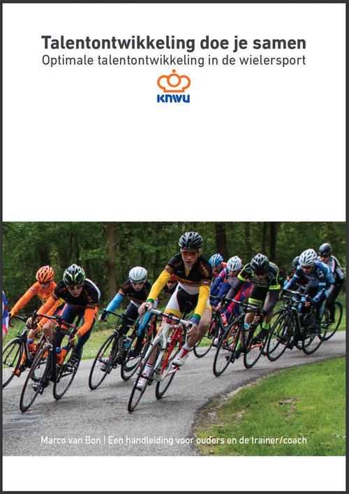 Talentvisie 2030 Wielersport | Talentontwikkeling doe je samen, KNWU Cycling Publishing, 2019