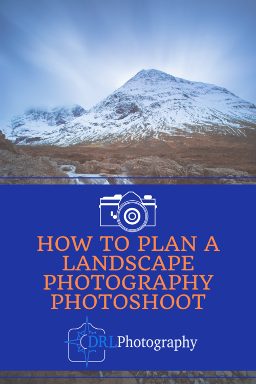 How To Plan A Landscape Photography Photoshoot Daniel Long