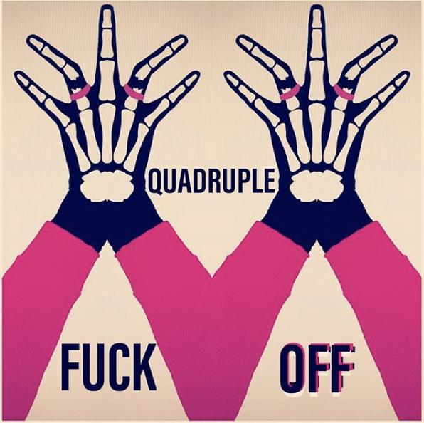 Quadruple fuck off
