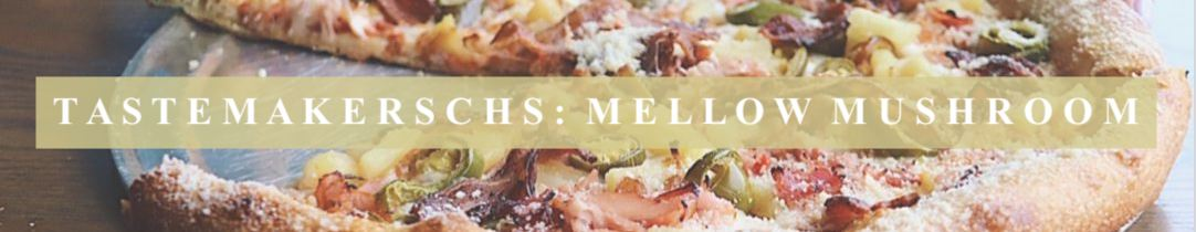 TastemakersCHS - Mellow Mushroom - I Love That For You