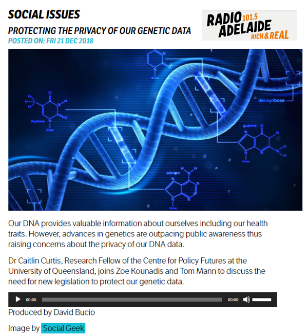 Spoke with  Radio Adelaide  (December 21, 2018). (8 minutes). Listen  here   Topic:  Protecting the privacy of our genetic data.