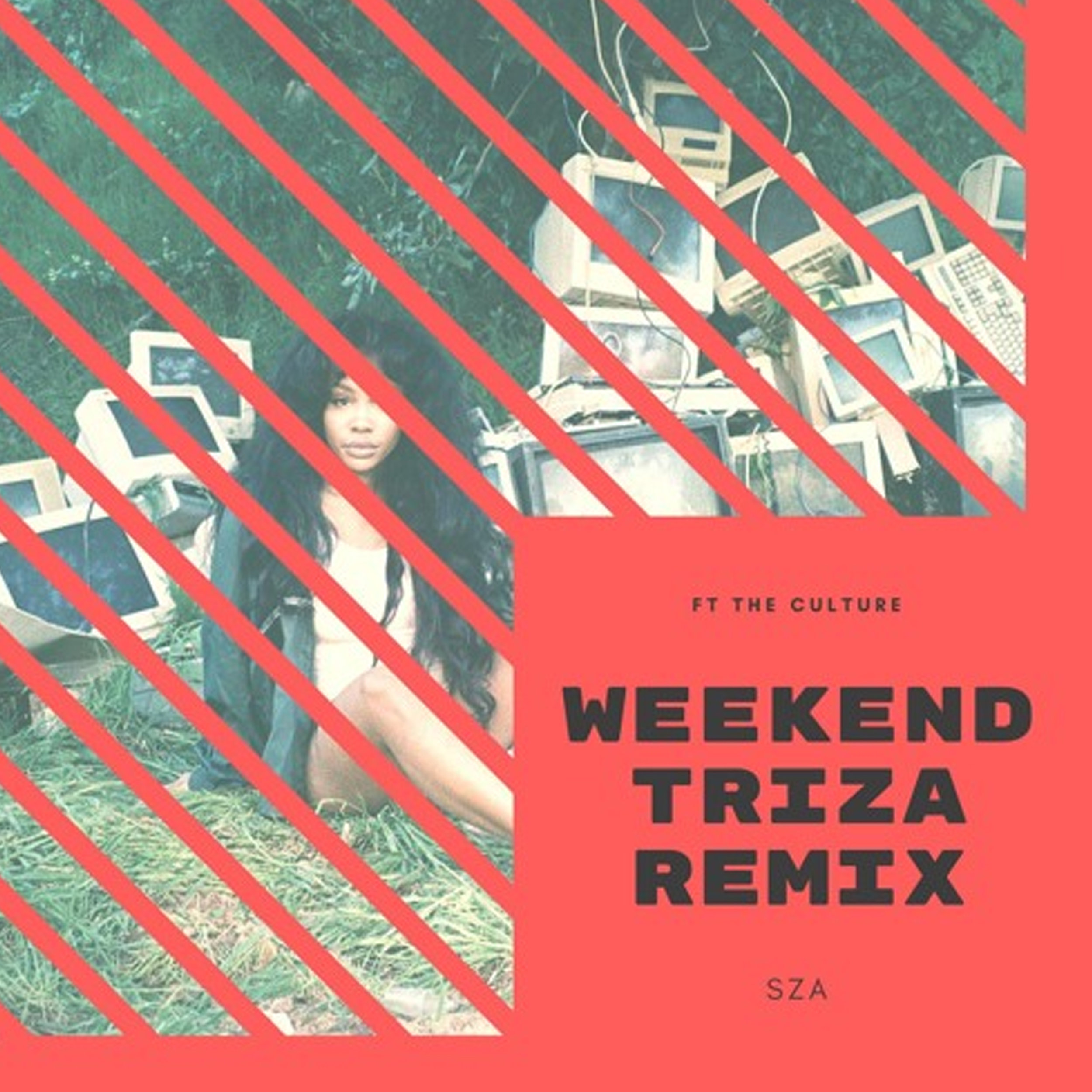 SZA - WEEKEND TRIZA REMIX FT THE CULTURE