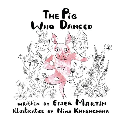 The Pig Who Danced (cover) by Emer Martin Illustrated by Nina Khaschina