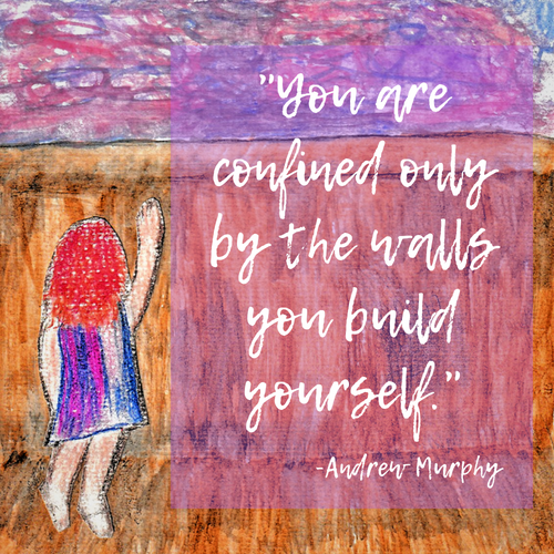 _You are confined only by the walls you build yourself._.png
