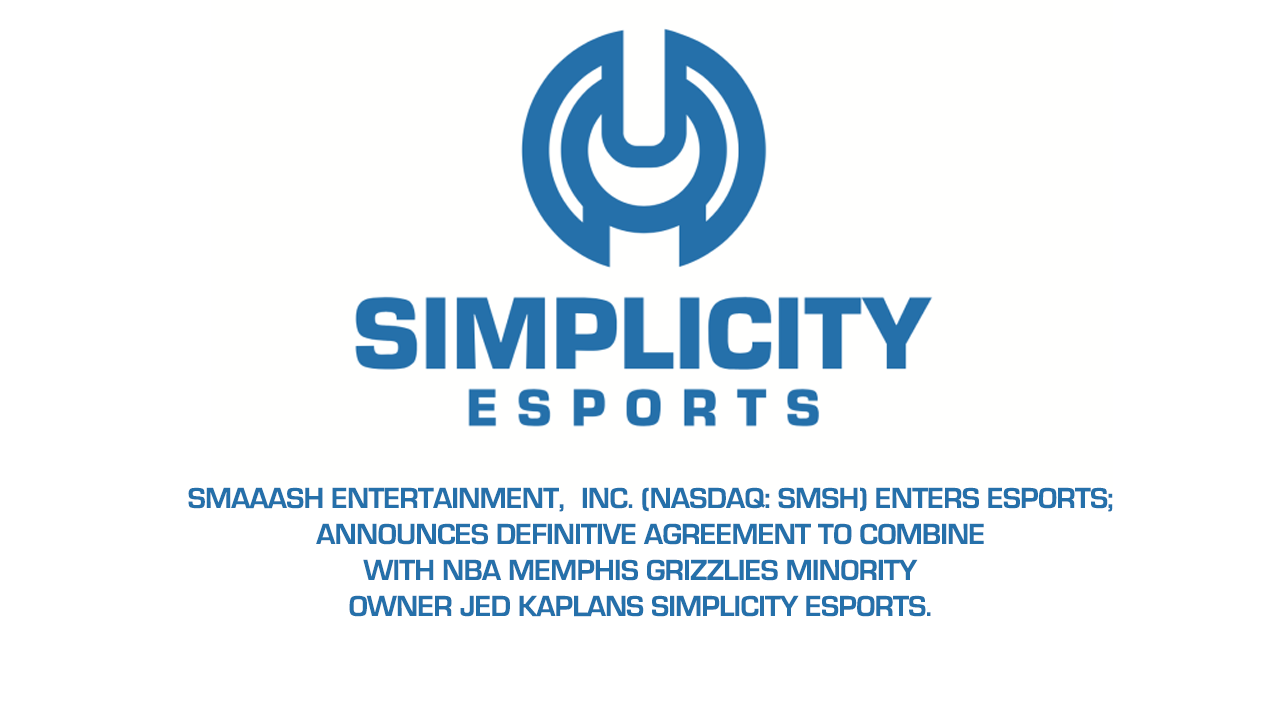 SMAAASH Entertainment, Inc. (NASDAQ: SMSH) Enters Esports; Announces Definitive Agreement to Combine with NBA Memphis Grizzlies Minority Owner Jed Kaplan's Simplicity Esports. -