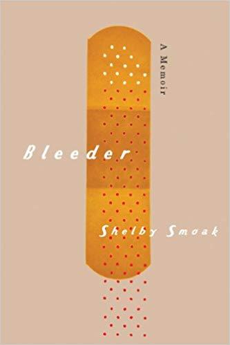 Bleeder: A memoir - Shelby Smoak's story of living with hemophilia & HIV