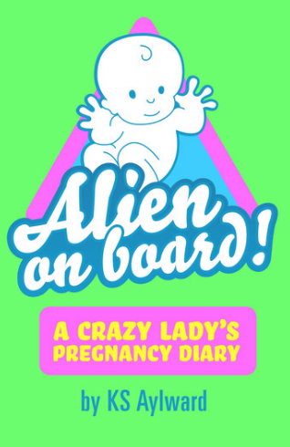 Alien on Board! - KS Aylward's honest weekly diary about the highs and lows of pregnancy