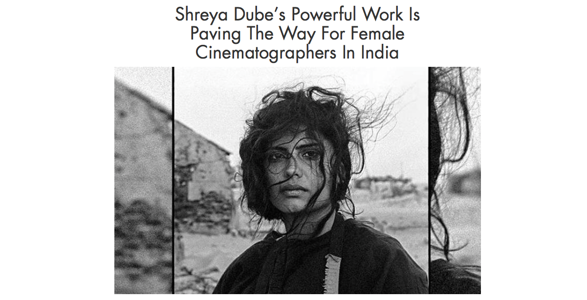 - https://homegrown.co.in/article/803336/shreya-dubes-powerful-work-is-p%0Daving-the-way-for-female-cinematographers-in-india?fbclid=IwAR1a-CZn%0DwWBobqF_Zsf8NVgbMq5zC9BIVPCiBbqo66SDkwcgV_YX5-TlnYo