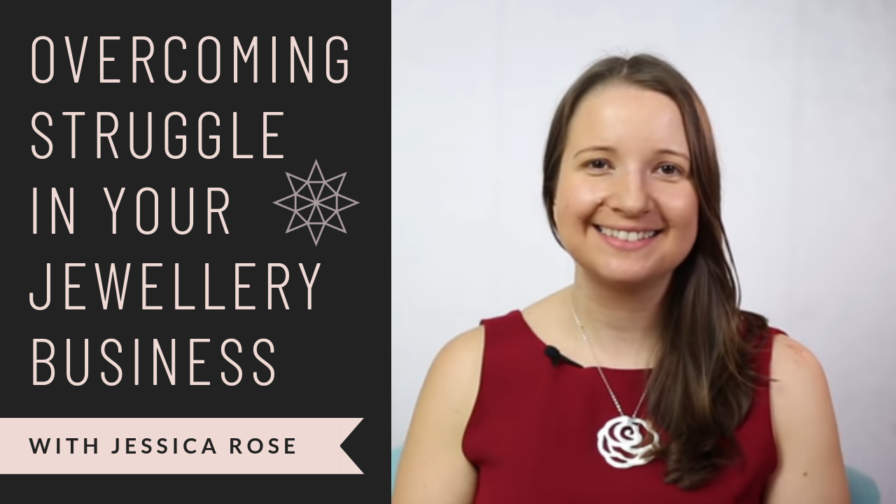 overcoming struggle in your jewellery business with jessica rose jewellers academy