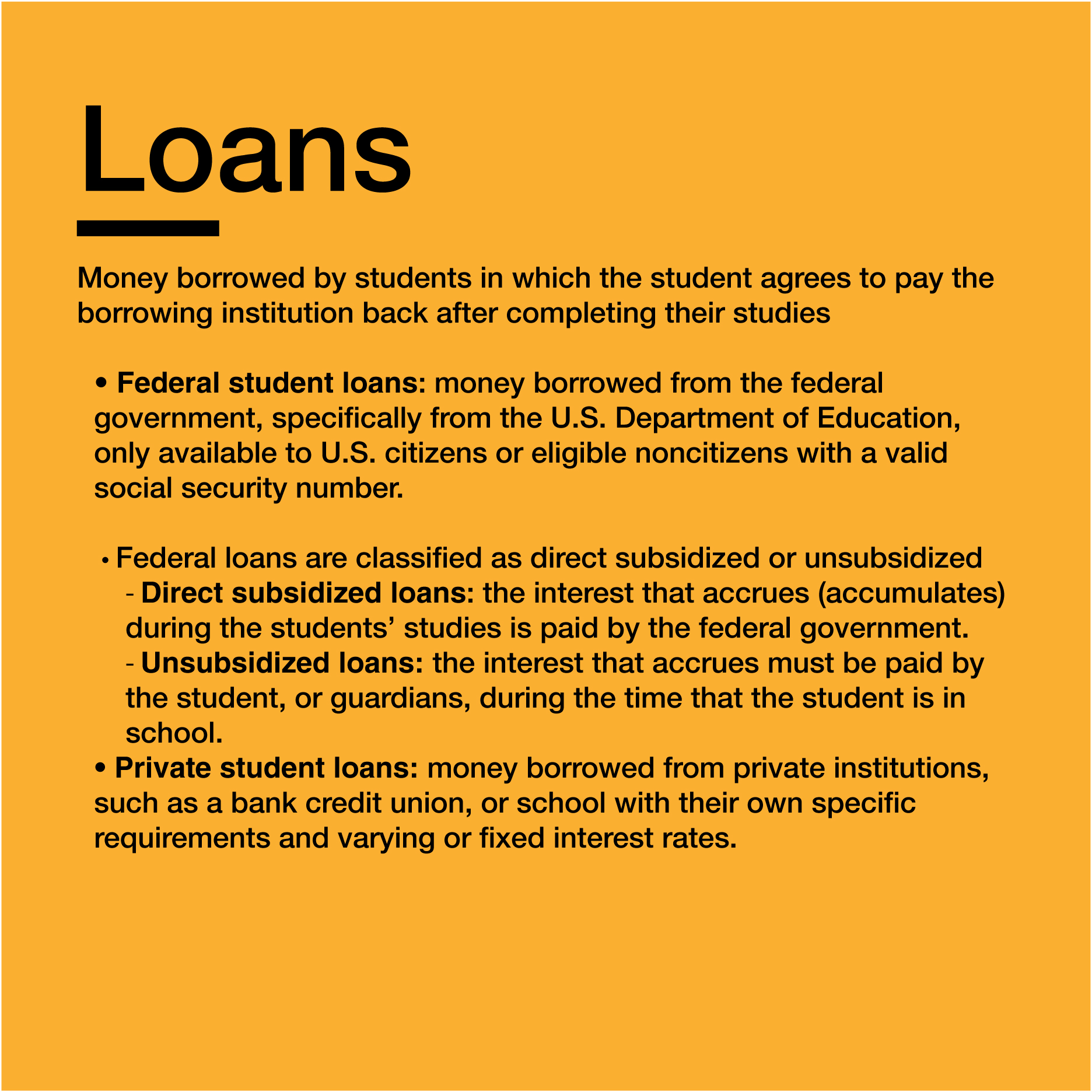 Subsidized or unsubsidized loads:    https://studentaid.ed.gov/sa/types/loans/subsidized-unsubsidized    Private student loans:    https://studentloanhero.com/featured/what-is-a-private-student-loan-know-info-need/