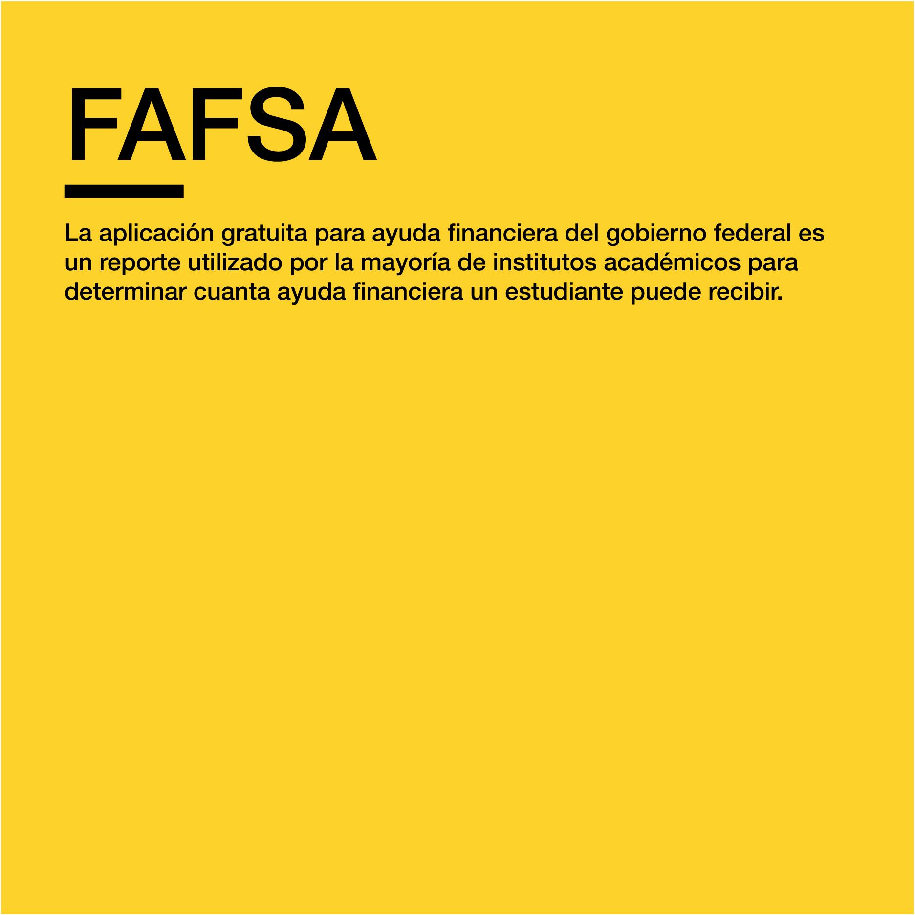 para más información:  https://studentaid.ed.gov/sa/es/fafsa/filling-out/help