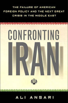 Confronting Iran: The Failure of American Foreign Policy and the Next Great Crisis in the Middle East   Ali Ansari