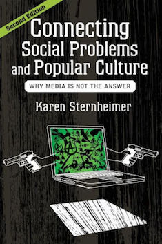Connecting Social Problems and Popular Culture: Why Media is Not the Answer, 2nd edition   Karen Sternheimer