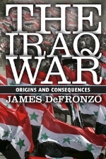 The Iraq War: Origins and Consequences, 1st edition   James DeFronzo