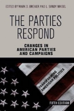 The Parties Respond: Changes in American Parties and Campaigns, 5th edition   Mark D. Brewer and L. Sandy Maisel