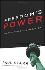 Freedom's Power: The True Force of Liberalism   Paul Starr