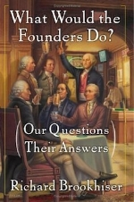 What Would the Founders Do? Our Questions, Their Answers   Richard Brookhiser