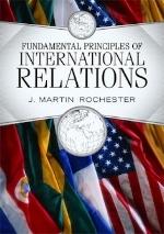 Fundamental Principles of International Relations, 1st edition   J. Martin Rochester