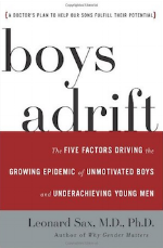 Boys Adrift: The Five Factors Driving the Growing Epidemic of Unmotivated Boys and Underachieving Young Men   Leonard Sax