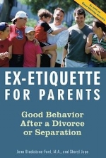 Ex-Etiquette for Parents: Good Behavior After a Divorce or Separation   Jann Blackstone-Ford and Sharyl Jupe