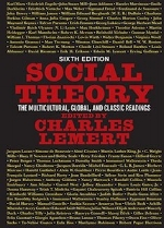 Social Theory: The Multicultural, Global, and Classic Readings, 6th edition   Charles Lemert