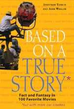 Based on a True Story: Fact and Fantasy in 100 Favorite Movies   Jonathan Vankin and John Whalen