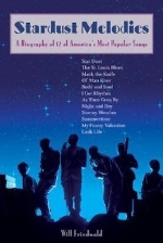 Stardust Melodies: A Biography of 12 of America's Most Popular Songs   Will Friedwald