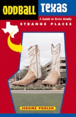 Oddball Texas: A Guide to Some Really Strange Places   Jerome Pohlen