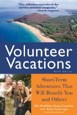 Volunteer Vacations: Short-Term Adventures That Will Benefit You and Others, 9th edition   Bill McMillon, Doug Cutchins, and Anne Geissinger (Foreword by Ed Asner)
