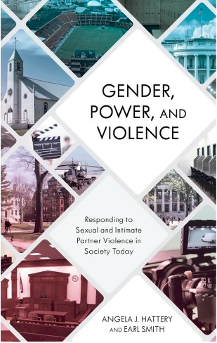 Gender, Power, and Violence: Responding to Sexual and Intimate Partner Violence in Society Today   Angela Hattery and Earl Smith