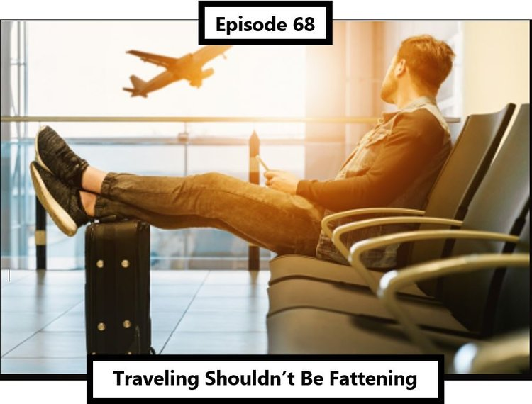 68 - Travel Doesn't Have to Be Fattening with Andy Storch — Defining Dad Bod