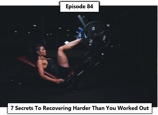 Episode 84 recover harder than you worked out.JPG
