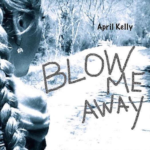 April Kelly Blow Me Away