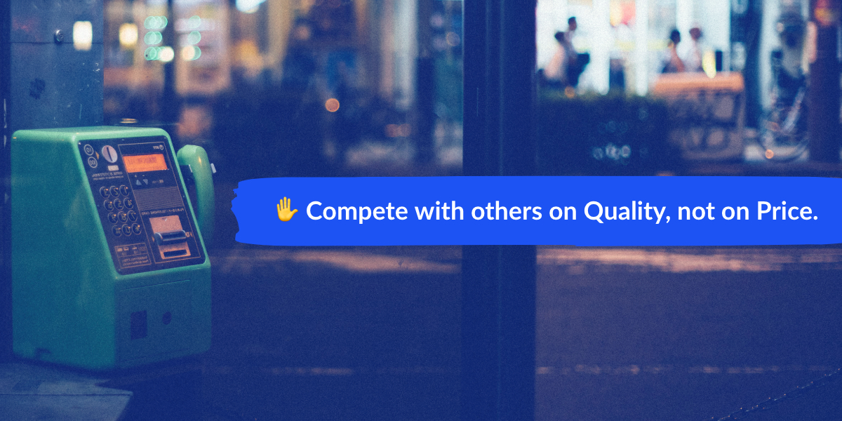 Compete with others on Quality, not on price.