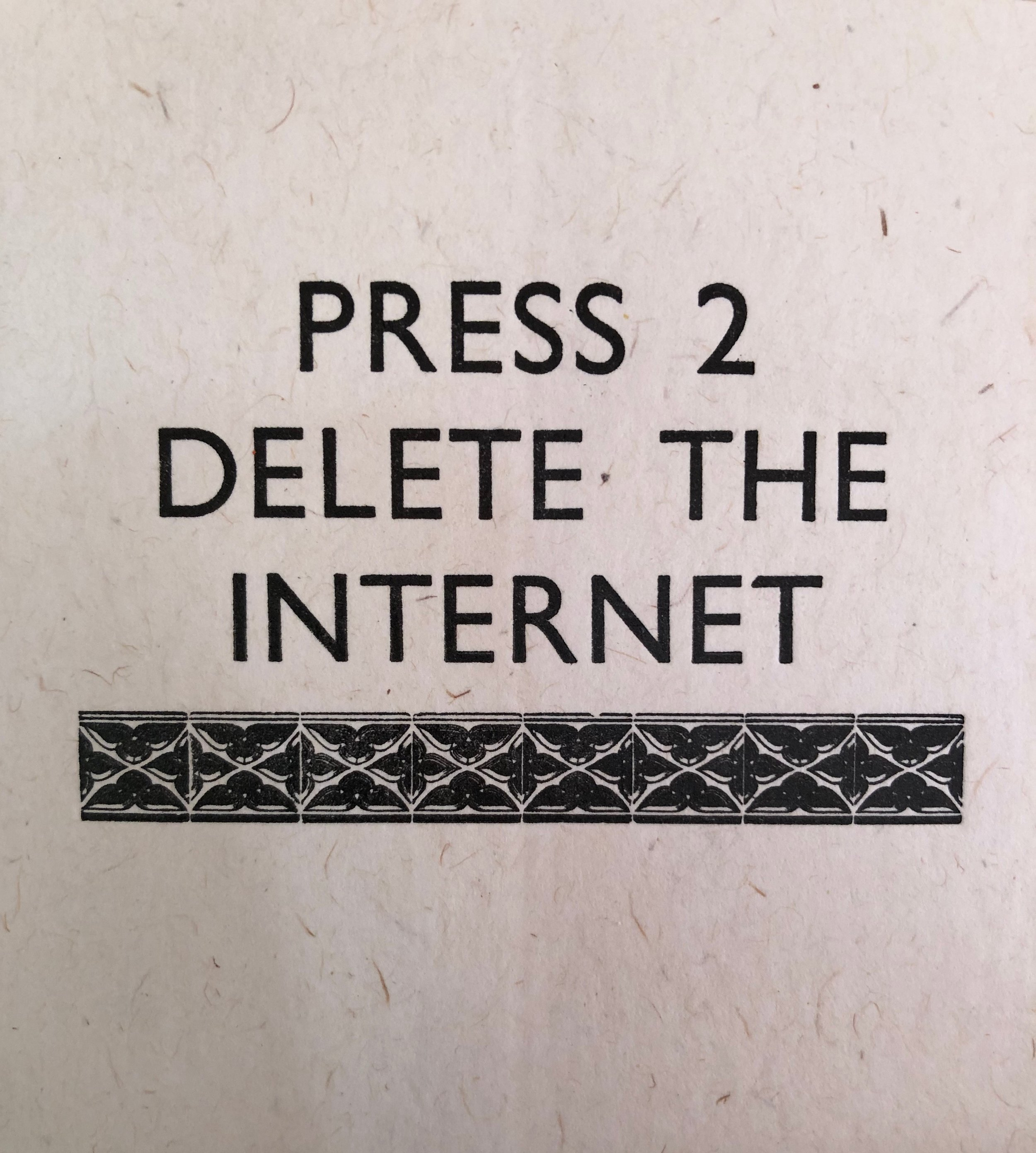Using a Gill Sans font and a very old Victorian decoration you can PRESS TO DELETE THE INTERNET. Don't hesitate.