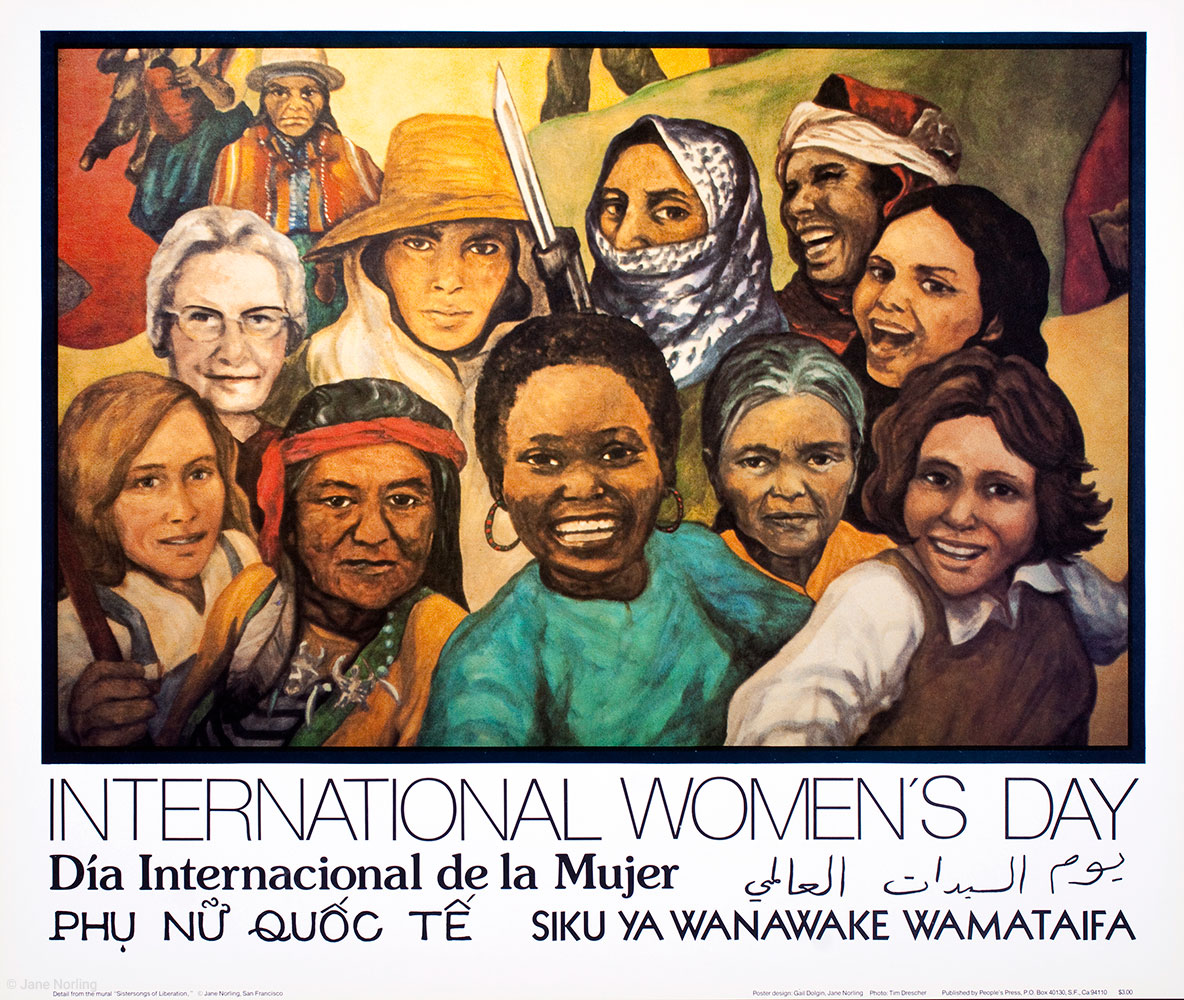 """International Women's Day , offset, 17""""x24"""", 1977, first ediiton. Poster design Jane Norling, Gail Dolgin, photo Tim Drescher. English, Spanish, Arabic, Vietnamese, Swahili. Published by People's Press, San Francisco. Detail of Jane Norling mural """"Sistersongs of Liberation."""""""