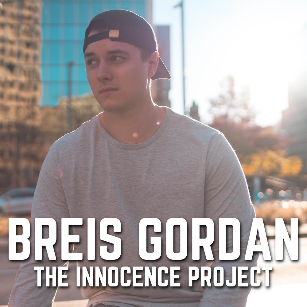 BREIS GORDAN + THE INNOCENCE PROJECT