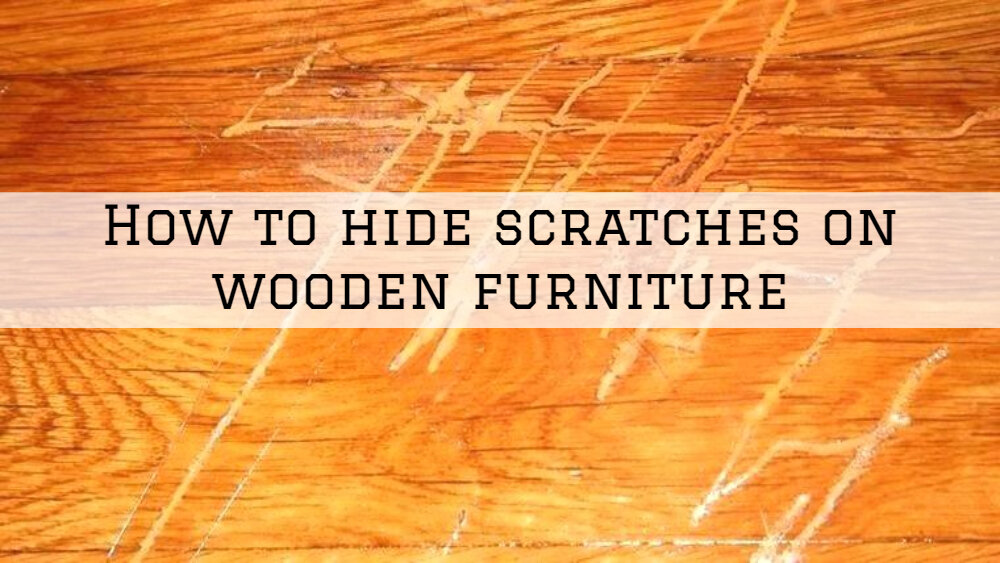 How to hide scratches on wooden furniture in San Diego, Ca.jpg
