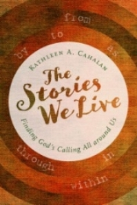 The Stories We Live: Finding God's Calling All Around Us , Kathleen A. Cahalan