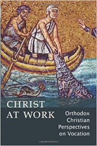 Christ at Work: Orthodox Christian Perspectives on Vocation,  Ann Mitsakos Bezzerides